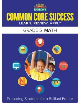 Barron's common core success grade 5 math : learn, review, apply cover image