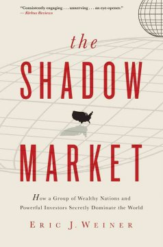 The shadow market : how a group of wealthy nations and powerful investors secretly dominate the world cover image