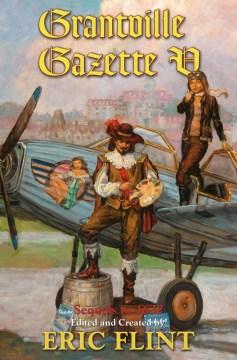 Grantville gazette V : sequels to 1632 cover image