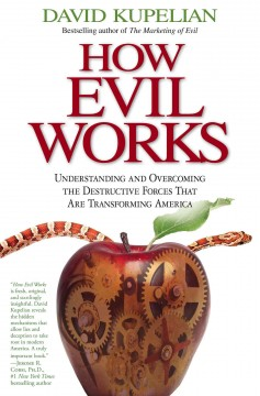 How evil works : understanding and overcoming the destructive forces that are transforming America cover image