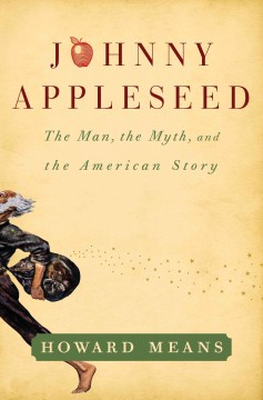 Johnny Appleseed : the man, the myth, the American story cover image