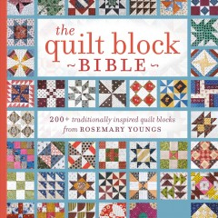 Quilt block bible : 200+ traditionally inspired quilt blocks from Rosemary Youngs cover image
