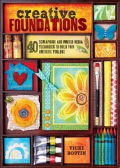 Creative foundations : 40 scrapbooking and mixed-media techniques to build your artistic toolbox cover image