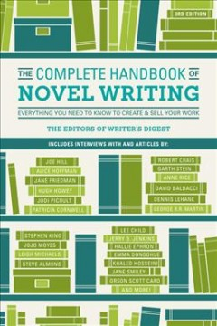 The complete handbook of novel writing : everything you need to know to create & sell your work cover image