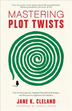 Mastering plot twists : how to use suspense, targeted storytelling strategies, and structure to captivate your readers cover image