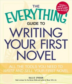 The everything guide to writing your first novel : all the tools you need to write and sell your first novel cover image