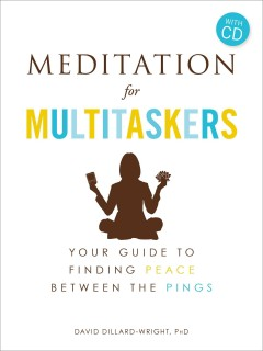 Meditation for multitaskers : your guide to finding peace between the pings cover image