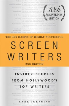 The 101 habits of highly successful screenwriters : insider secrets from Hollywood's top writers cover image