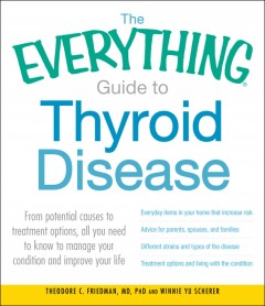 The everything guide to thyroid disease : From potential causes to treatment options, all you need to know to manage your condition and improve your life cover image