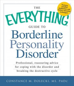 The everything guide to borderline personality disorder : professional, reassuring advice for coping with the disorder and breaking the destructive cycle cover image