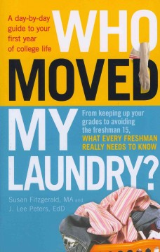 Who moved my laundry? : a day-by-day guide to your first year of college life cover image
