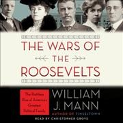 The wars of the Roosevelts [the ruthless rise of America's greatest political family] cover image