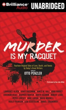 Murder is my racquet fourteen original tales of love, death, and tennis by today's great writers cover image