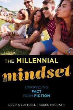 The millennial mindset : unraveling fact from fiction cover image
