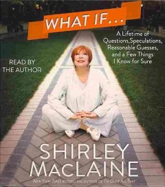 What if-- a lifetime of questions, speculations, reasonable guesses, and a few things I know for sure cover image