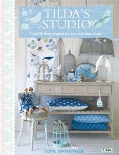 Tilda's Studio : over 50 fresh projects for you, your home and loved ones cover image