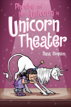 Phoebe and her unicorn. 8, In unicorn theater cover image