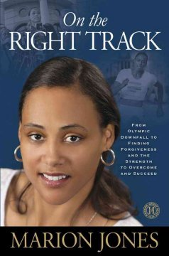 On the right track : from olympic downfall to finding forgiveness and the strength to overcome and succeed cover image