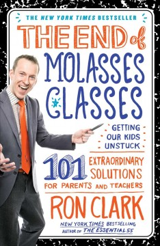 The end of molasses classes : getting our kids unstuck : 101 extraordinary solutions for parents and teachers cover image