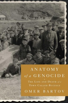 Anatomy of a genocide : the life and death of a town called Buczacz cover image