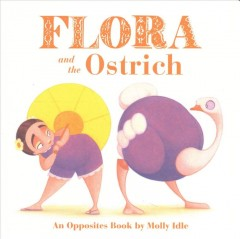 Flora and the ostrich : an opposites book cover image
