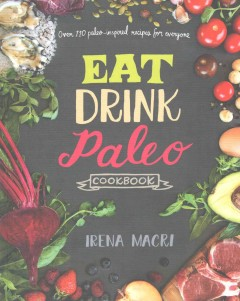 Eat drink paleo cookbook : over 110 paleo-inspired recipes for everyone cover image
