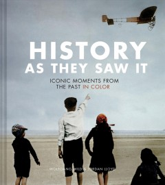 History as they saw it : iconic moments from the past in color cover image