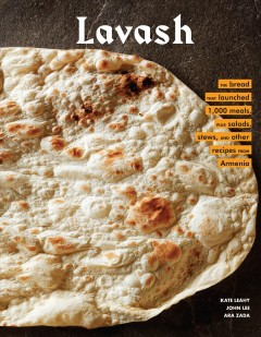 Lavash : the bread that launched 1,000 meals, plus salads, stews, and other recipes from Armenia cover image