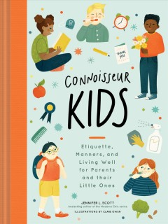 Connoisseur kids : ettiquette, manners, and living well for little ones cover image
