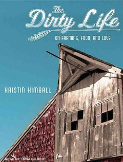 The dirty life on farming, food, and love cover image