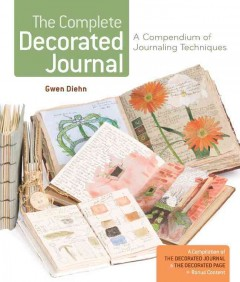 The complete decorated journal : a compendium of journaling techniques cover image