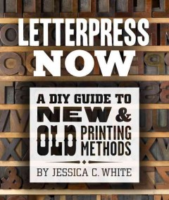 Letterpress now : a DIY guide to new & old printing methods cover image