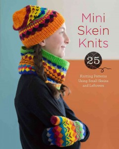 Mini skein knits : 25 knitting patterns using small skeins and leftovers cover image