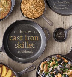 The new cast iron skillet cookbook : 150 fresh ideas for America's favorite pan cover image