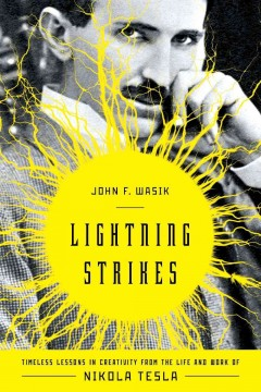 Lightning strikes : timeless lessons in creativity from the life and work of Nikola Tesla cover image