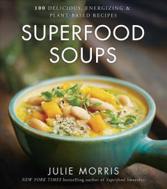 Superfood soups : 100 delicious, energizing & plant-based recipes cover image