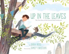 Up in the leaves : the true story of the Central Park treehouses cover image