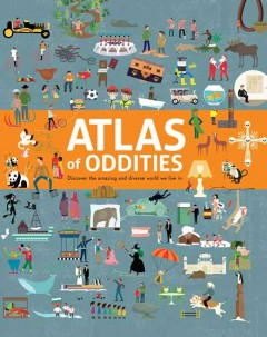 Atlas of oddities : discover the amazing and diverse world we live in cover image