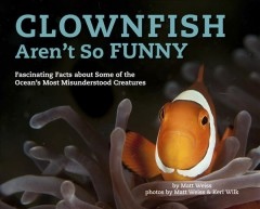 Clownfish aren't so funny : fascinating facts about some of the ocean's most misunderstood creatures cover image