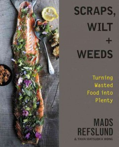 Scraps, wilt + weeds : turning wasted food into plenty cover image