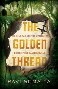 The golden thread : the Cold War and the mysterious the death of Dag Hammarskjöld cover image