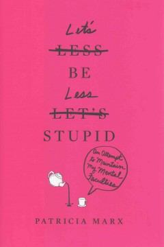 Let's be less stupid : an attempt to maintain my mental faculties cover image