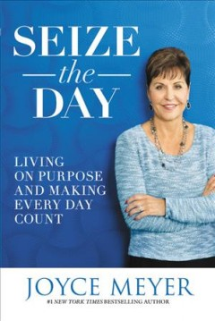 Seize the day living on purpose and making every day count cover image