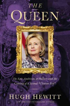 """The queen : the epic ambition of Hillary and the coming of a second """"Clinton Era"""" cover image"""