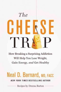 The cheese trap : how breaking a surprising addiction will help you lose weight, gain energy, and get healthy cover image