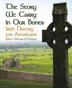 The story we carry in our bones : Irish history for Americans cover image