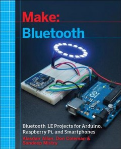 Make Bluetooth : Bluetooth LE projects with Arduino, Raspberry Pi, and smartphones cover image