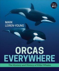 Orcas everywhere : the mystery and history of killer whales cover image