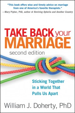 Take back your marriage : sticking together in a world that pulls us apart cover image
