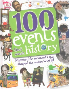 100 events that made history : memorable moments that shaped the modern world cover image